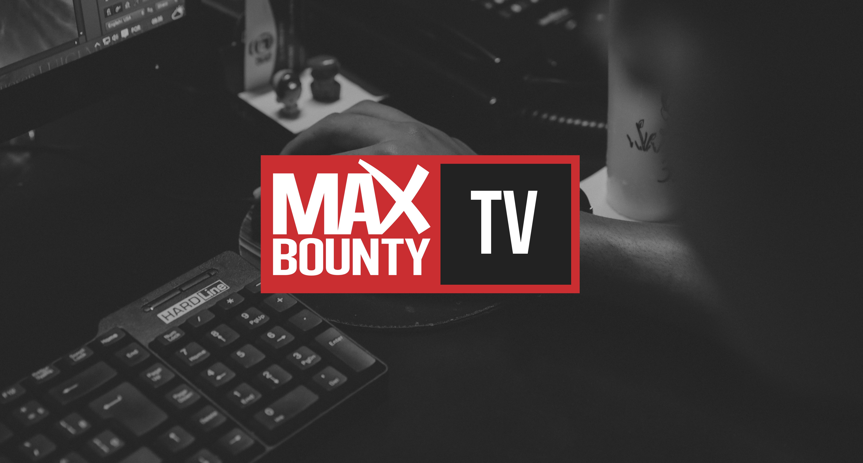 MaxBounty TV Ensures Affiliates Start Earning Sooner