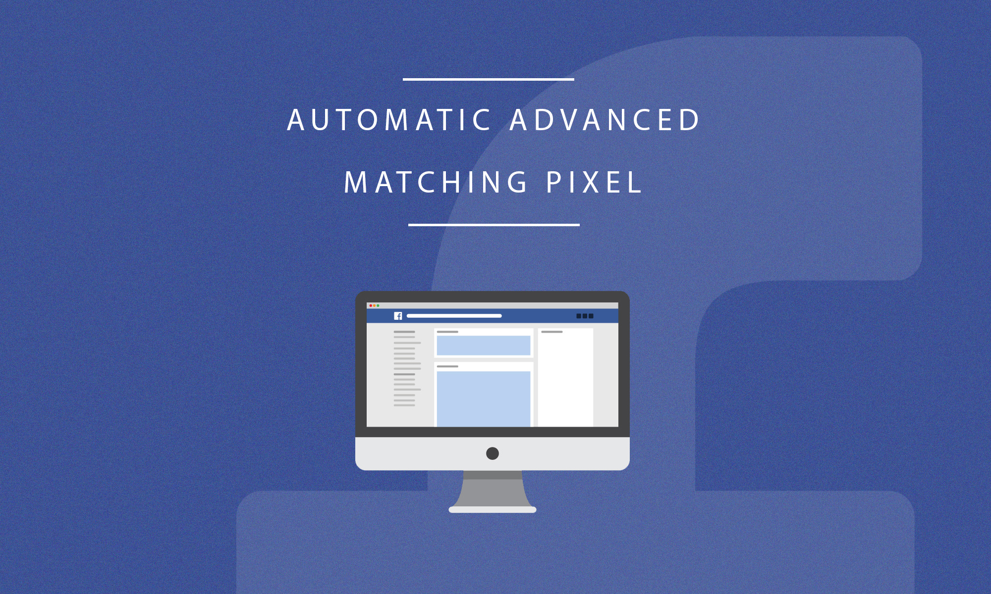 How Facebook's New Automatic Advanced Matching Pixel Helps Affiliates